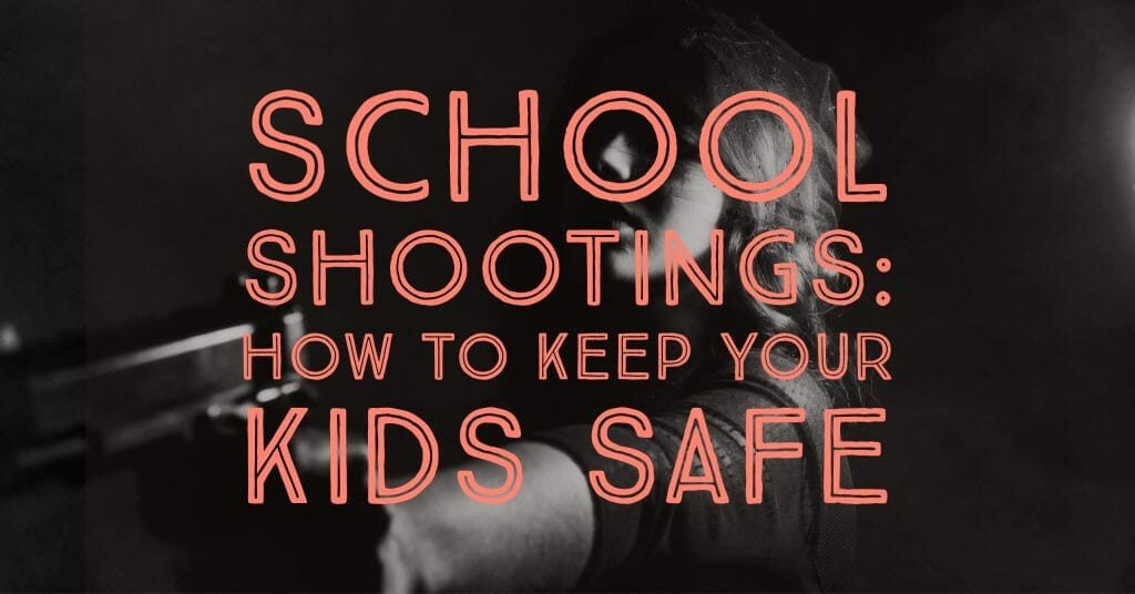 school shootings  how to keep your kids safe